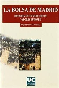 La Bolsa de Madrid Historia de un mercado de valores europeo