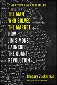 The Man Who Solved The Market: How Jim Simons Launched the Quant Revolutio